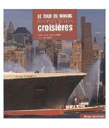 Livre le tour du monde des plus belles croisieres d for Les plus belles tours du monde
